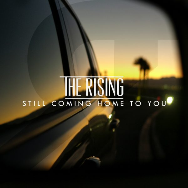 The Rising - Still Coming Home To You